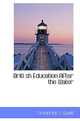 Briti Sh Education After the Water - Gould, Frederick James