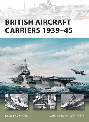 British Aircraft Carriers 1939-45 - Konstam, Angus, Dr.