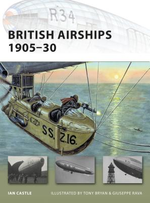 British Airships 1905-30 - Castle, Ian