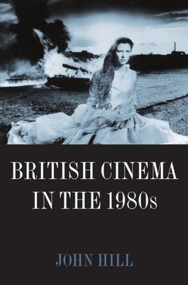British Cinema in the 1980s: Issues and Themes - Hill, John