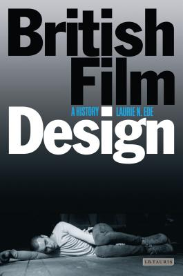 British Film Design: A History - Ede, Laurie N