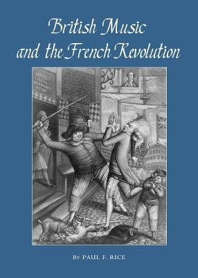 British Music and the French Revolution - Rice, Paul F