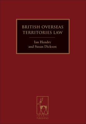 British Overseas Territories Law - Hendry, Ian, and Dickson, Susan