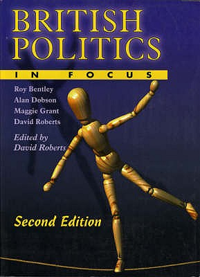 British Politics in Focus - 2nd Edition - Bentley, Roy, and Dobson, Alan, and Grant, Maggie