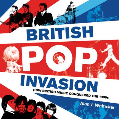 British Pop Invasion - Whiticker, Alan J