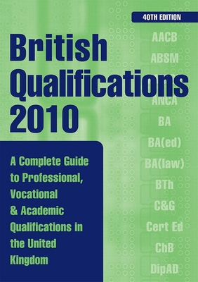 British Qualifications: A Complete Guide to Professional, Vocational & Academic Qualifications in the UK - Holmes, Elizabeth (Editor)
