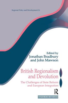 British Regionalism and Devolution: The Challenges of State Reform and European Integration - Bradbury, Jonathan (Editor)