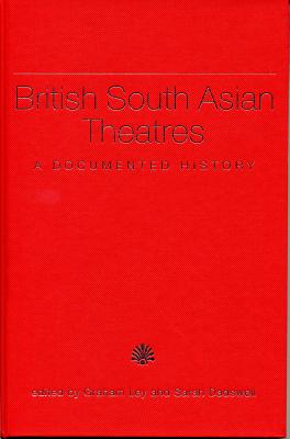 British South Asian Theatres: A Documented History - Ley, Graham (Editor), and Dadswell, Sarah (Editor)