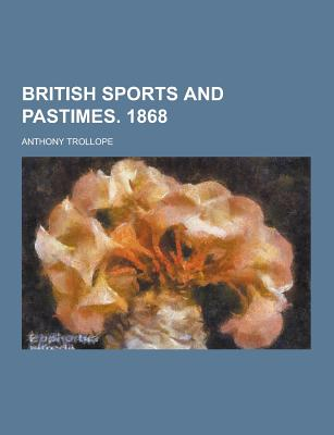 British Sports and Pastimes. 1868 - Trollope, Anthony Ed