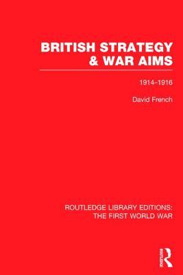 British Strategy and War Aims 1914-1916 - French, David
