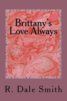 Brittany's Love Always - Smith, R Dale