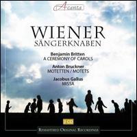 Britten: A Ceremony of Carols; Bruckner: Motets; Gallus: Missa - Elisabeth Bayer (harp); Chorus Viennensis (choir, chorus); Vienna Boys' Choir (choir, chorus)