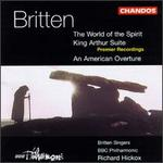 Britten: An American Overture; King Arthur: Suite for Orchestra; The World of the Spirit