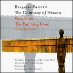 Britten: Company of Heaven/Will Todd: The Burning Road