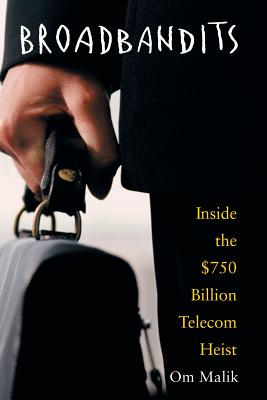 Broadbandits: Inside the $750 Billion Telecom Heist - Malik, Om P