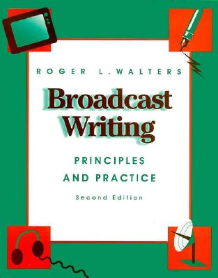 Broadcast Writing: Principles and Practices - Walters, Roger
