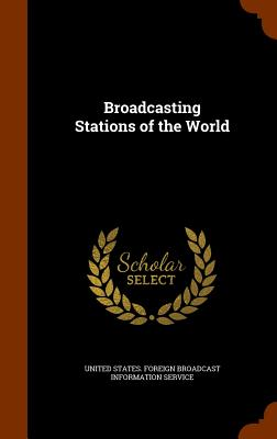 Broadcasting Stations of the World - United States Foreign Broadcast Informa (Creator)