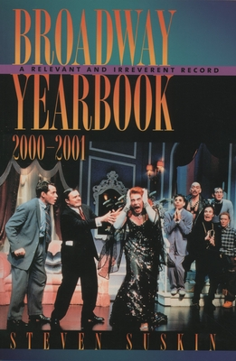 Broadway Yearbook 2000-2001: A Relevant and Irreverent Record - Suskin, Steven