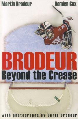 Brodeur: Beyond the Crease - Brodeur, Martin, and Cox, Damien