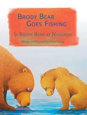 Brody Bear Goes Fishing / Si Brody Bear Ay Nangisda: Babl Children's Books in Tagalog and English - Kwong, Alvina