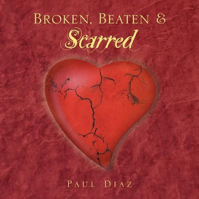 Broken, Beaten & Scarred - Diaz, Paul