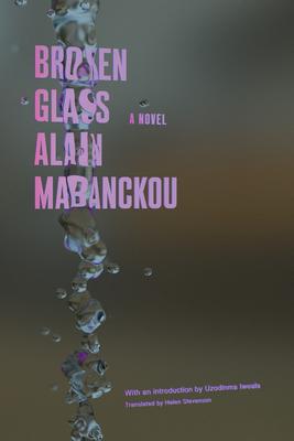 Broken Glass - Mabanckou, Alain, and Stevenson, Helen (Translated by), and Iweala, Uzodinma (Introduction by)