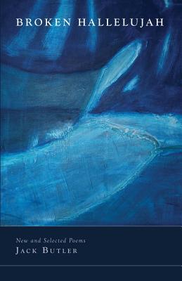 Broken Hallelujah: New and Selected Poems - Butler, Jack
