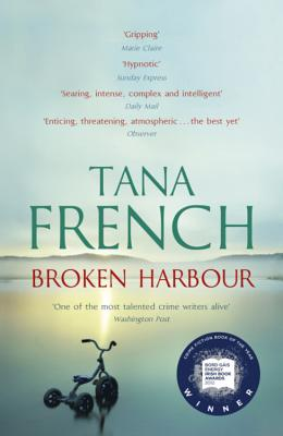 Broken Harbour: Dublin Murder Squad: 4. Winner of the LA Times Book Prize for Best Mystery/Thriller and the Irish Book Award for Crime Fiction Book of the Year - French, Tana