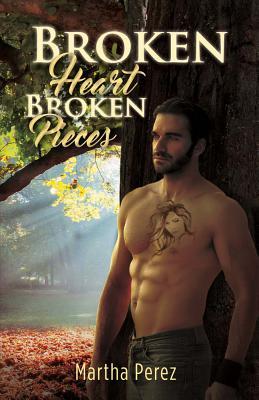 Broken Heart: Broken Pieces - Perez, Martha