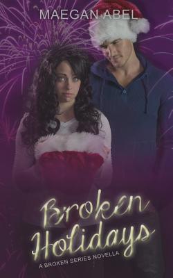 Broken Holidays: A Broken Series Novella - Abel, Maegan