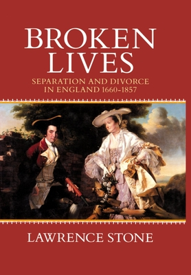Broken Lives: Separation and Divorce in England 1660-1857 - Stone, Lawrence
