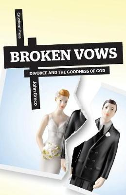 Broken Vows: Divorce and the Goodness of God - Greco, John, MDIV