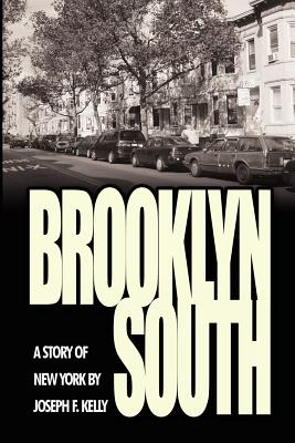 Brooklyn South: A Story of New York - Kelly, Joseph F, PH.D.