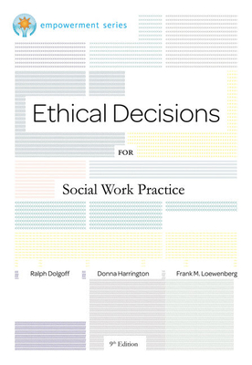 Brooks/Cole Empowerment Series: Ethical Decisions for Social Work Practice - Dolgoff, Ralph, and Harrington, Donna, and Loewenberg, Frank M, Professor