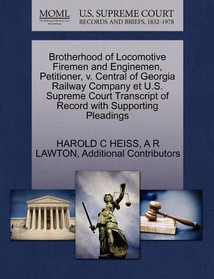 Brotherhood of Locomotive Firemen and Enginemen, Petitioner, V. Central of Georgia Railway Company Et U.S. Supreme Court Transcript of Record with Supporting Pleadings - Heiss, Harold C, and Lawton, A R, and Additional Contributors
