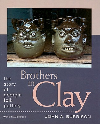 Brothers in Clay: The Story of Georgia Folk Pottery - Burrison, John a