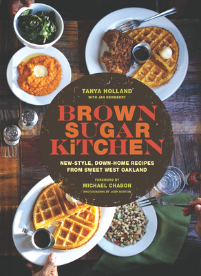 Brown Sugar Kitchen: New-Style, Down-Home Recipes from Sweet West Oakland - Holland, Tanya, and Newberry, Jan, and Horton, Jody (Photographer)