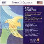 Bruce Adolphe: Ladino Songs of Love and Suffering; Mikhoels the Wise (excerpt); Out of