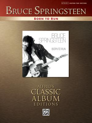 Bruce Springsteen -- Born to Run: Authentic Guitar Tab - Springsteen, Bruce