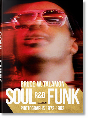 Bruce W. Talamon. Soul. R&B. Funk. Photographs 1972-1982 - Cleage, Pearl, and Golden, Reuel (Editor), and Talamon, Bruce W. (Photographer)