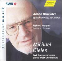 Bruckner: Symphony No. 3; Wagner: Lohengrin Preludes - SWR Baden-Baden and Freiburg Symphony Orchestra; Michael Gielen (conductor)