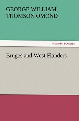 Bruges and West Flanders - Omond, George W T
