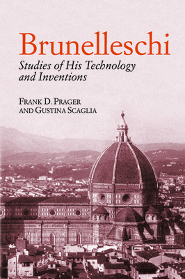 Brunelleschi: Studies of His Technology and Inventions - Prager, Frank D, and Scaglia, Gustina