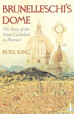 Brunelleschi's Dome: The Story of the Great Cathedral in Florence - King, Ross