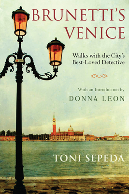 Brunetti's Venice: Walks with the City's Best-Loved Detective - Sepeda, Toni, and Leon, Donna (Introduction by)