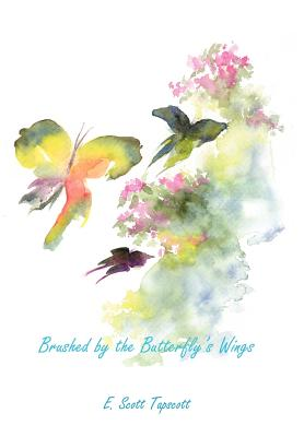 Brushed by the Butterfly's Wings - Tapscott, E Scott