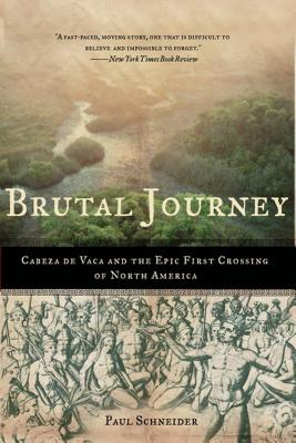 Brutal Journey: Cabeza de Vaca and the Epic First Crossing of North America - Schneider, Paul