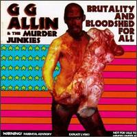 Brutality and Bloodshed for All - GG Allin & the Murder Junkies
