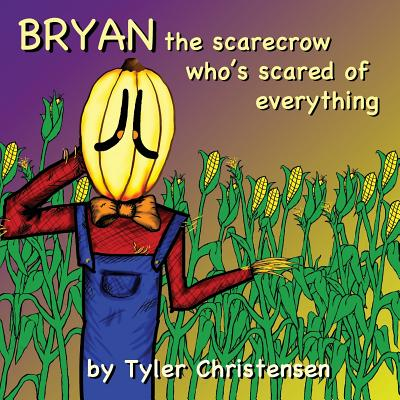 Bryan The Scarecrow Who's Scared Of Everything - Christensen, Tyler