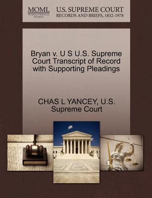 Bryan V. U S U.S. Supreme Court Transcript of Record with Supporting Pleadings - Yancey, Chas L, and U S Supreme Court (Creator)